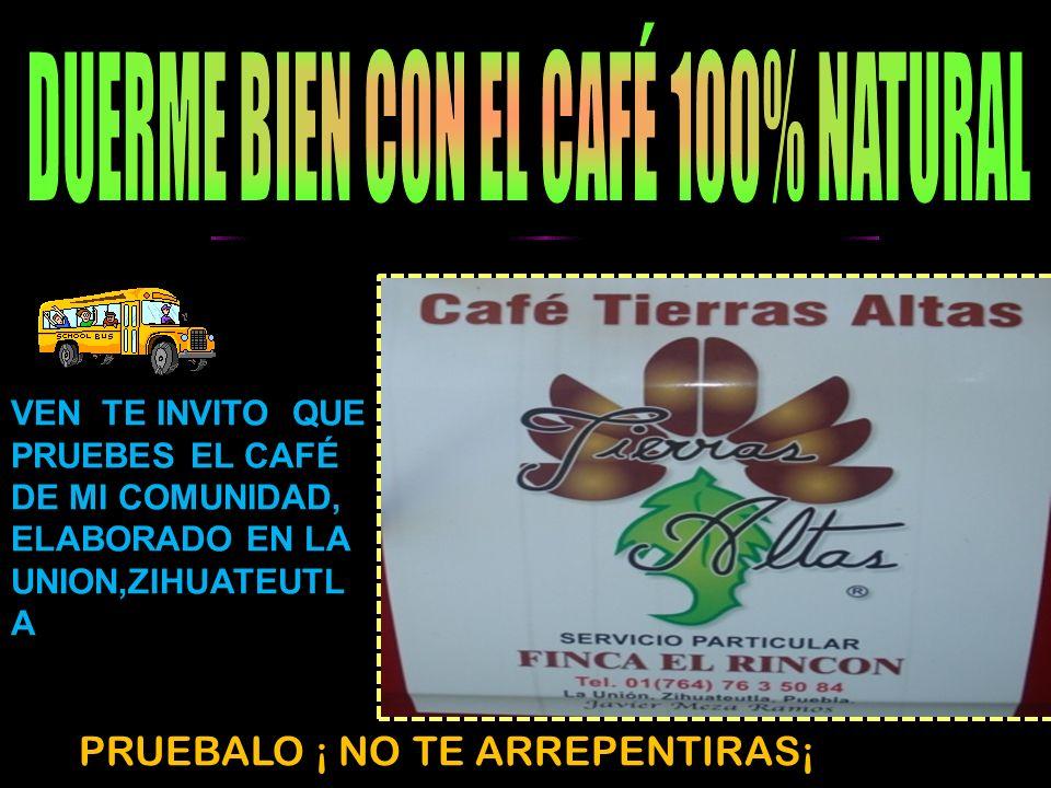 PRUEBALO ¡ NO TE ARREPENTIRAS¡ VEN TE INVITO QUE PRUEBES EL CAFÉ DE MI COMUNIDAD, ELABORADO EN LA UNION,ZIHUATEUTL A