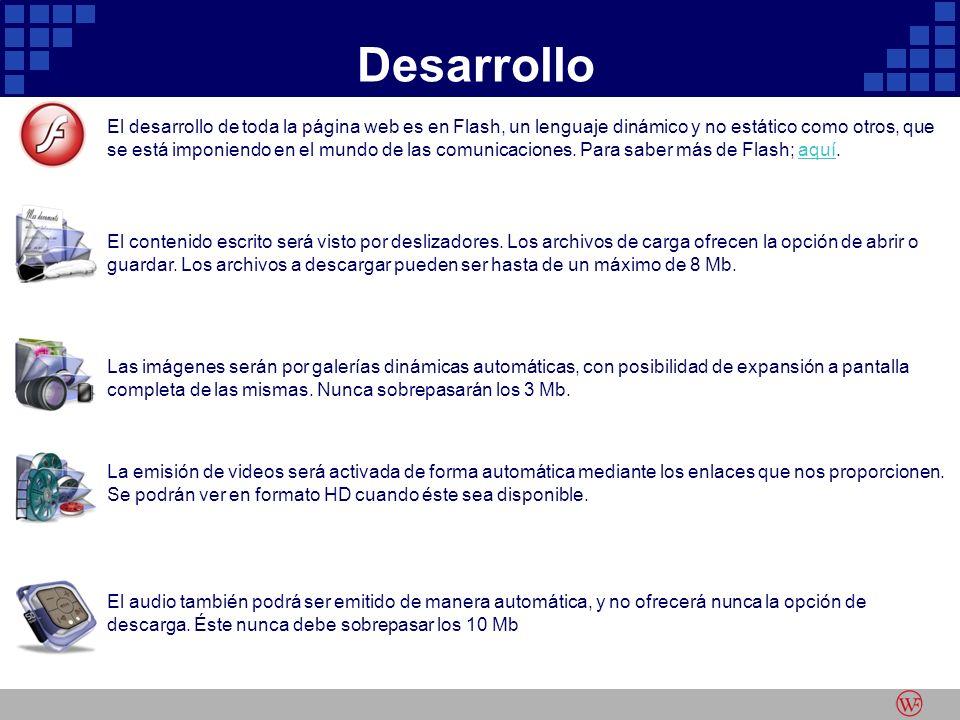 Desarrollo El desarrollo de toda la página web es en Flash, un lenguaje dinámico y no estático como otros, que se está imponiendo en el mundo de las comunicaciones.