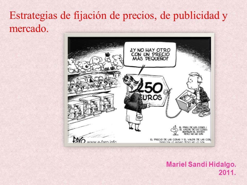 Mariel Sandi Hidalgo. 2011. Estrategias de fijación de precios, de publicidad y mercado.