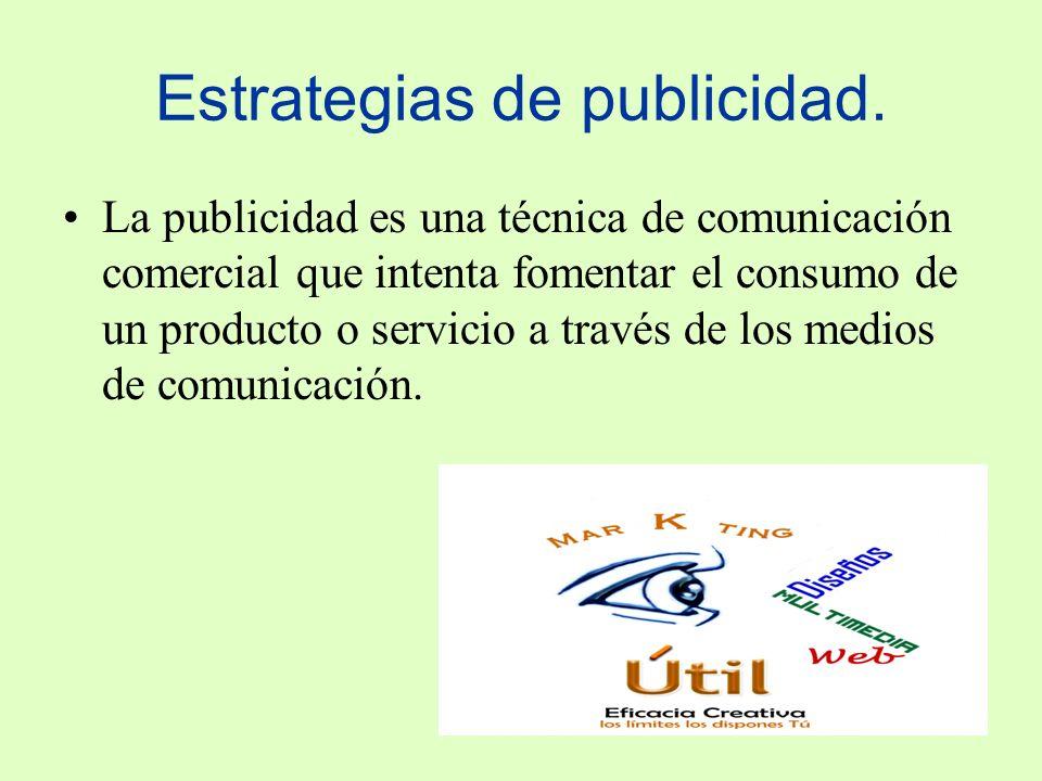 Estrategias de publicidad. La publicidad es una técnica de comunicación comercial que intenta fomentar el consumo de un producto o servicio a través d