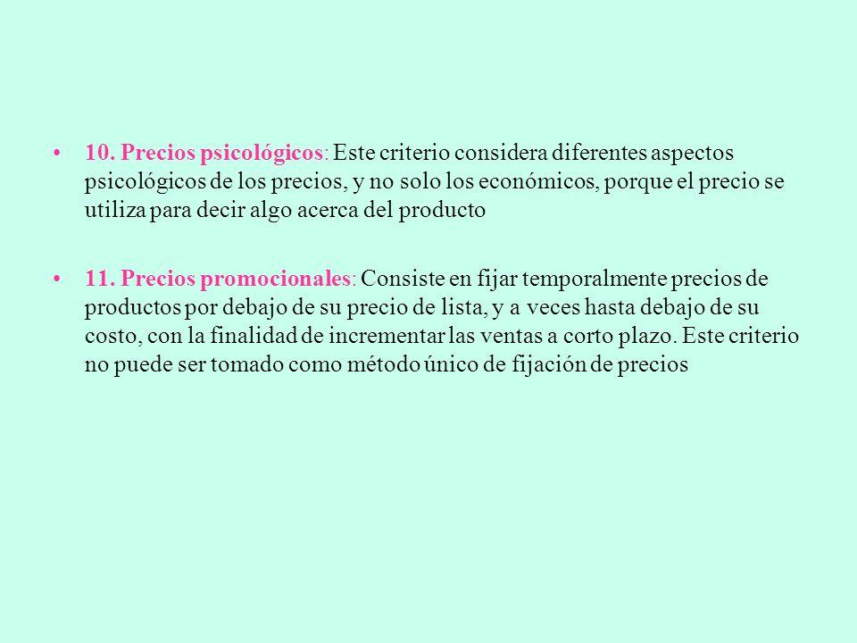 10. Precios psicológicos: Este criterio considera diferentes aspectos psicológicos de los precios, y no solo los económicos, porque el precio se utili