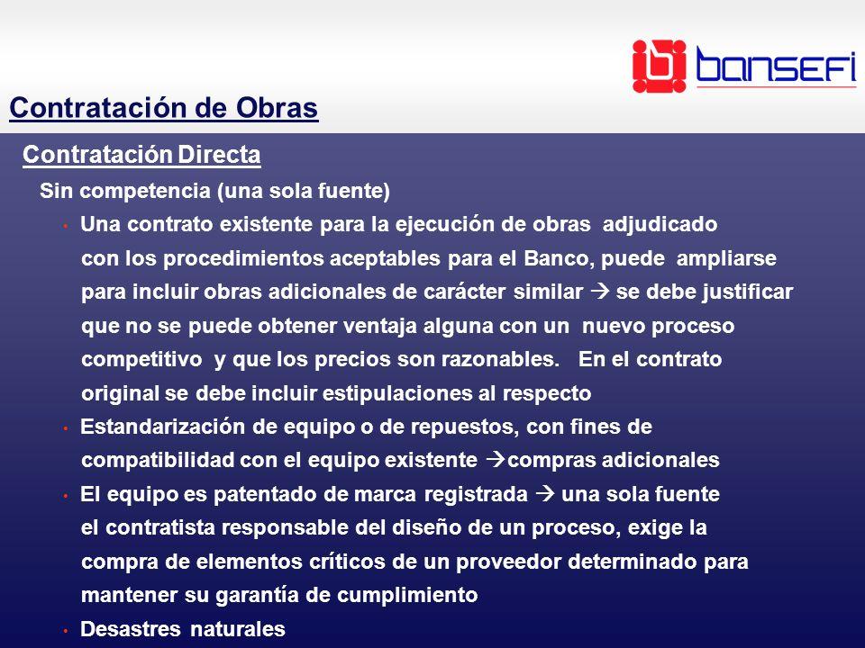 Contratación Directa Sin competencia (una sola fuente) Una contrato existente para la ejecución de obras adjudicado con los procedimientos aceptables