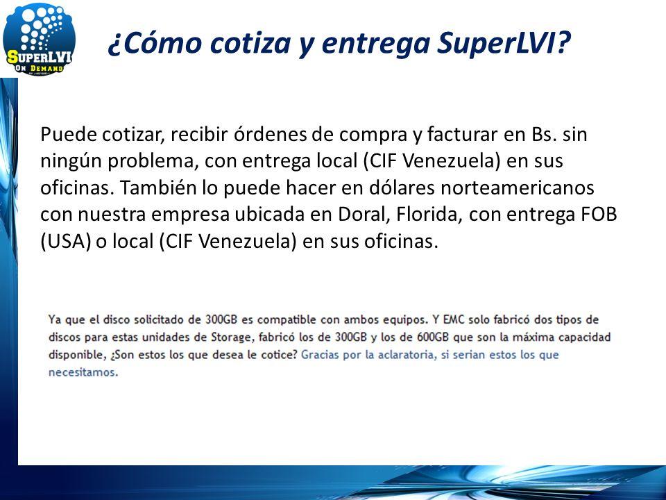 ¿Cómo cotiza y entrega SuperLVI? Puede cotizar, recibir órdenes de compra y facturar en Bs. sin ningún problema, con entrega local (CIF Venezuela) en