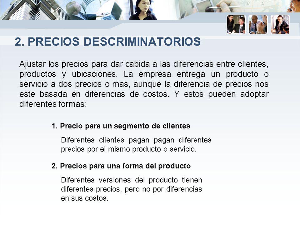 2. PRECIOS DESCRIMINATORIOS Ajustar los precios para dar cabida a las diferencias entre clientes, productos y ubicaciones. La empresa entrega un produ
