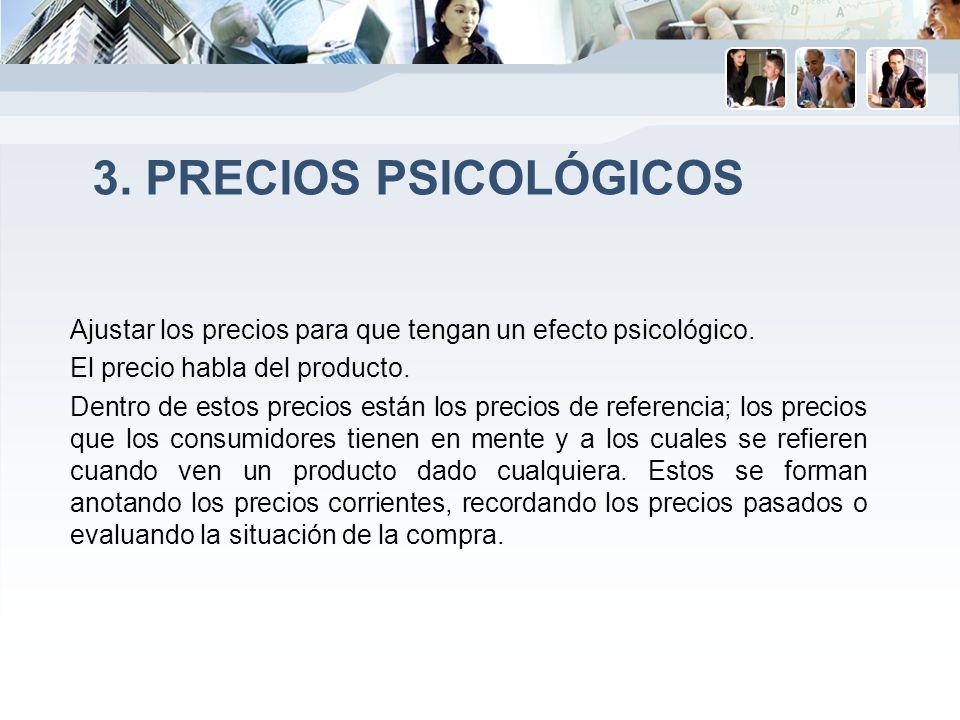3. PRECIOS PSICOLÓGICOS Ajustar los precios para que tengan un efecto psicológico. El precio habla del producto. Dentro de estos precios están los pre