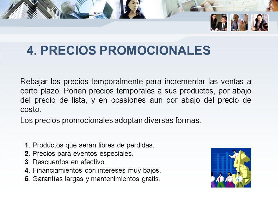4. PRECIOS PROMOCIONALES Rebajar los precios temporalmente para incrementar las ventas a corto plazo. Ponen precios temporales a sus productos, por ab