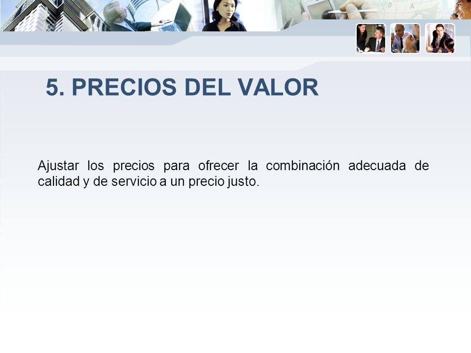5. PRECIOS DEL VALOR Ajustar los precios para ofrecer la combinación adecuada de calidad y de servicio a un precio justo.