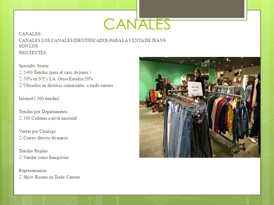 CANALES CANALES: CANALES LOS CANALES IDENTIFICADOS PARA LA VENTA DE JEANS SON LOS SIGUIENTES: Specialty Stores 2400 Tiendas (para el caso de jeans ) 5