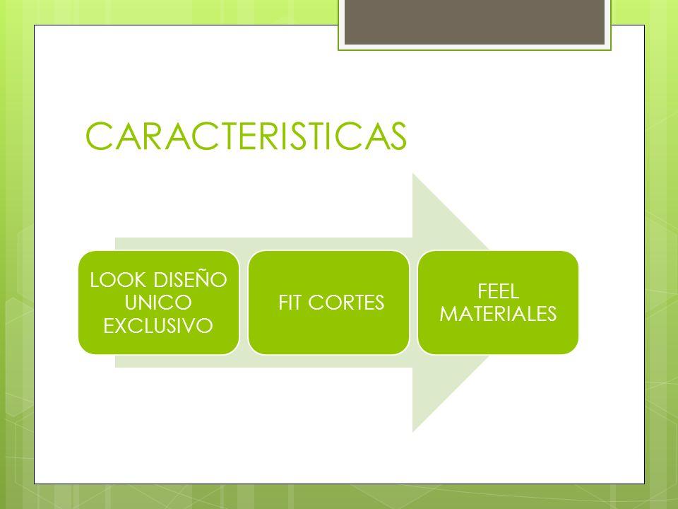 CARACTERISTICAS LOOK DISEÑO UNICO EXCLUSIVO FIT CORTES FEEL MATERIALES