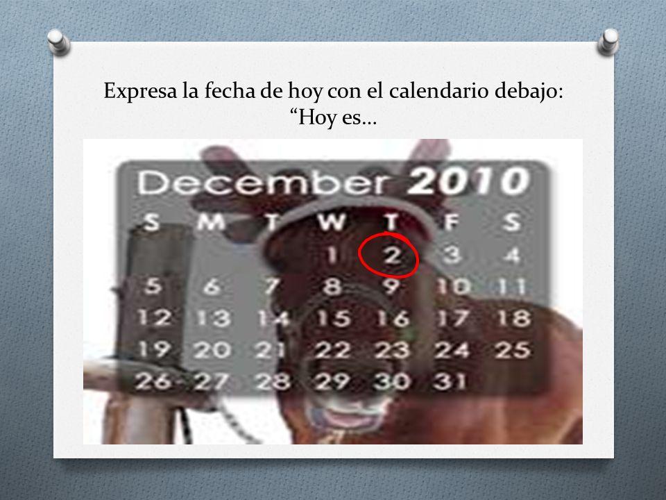 Expresa la fecha de hoy con el calendario debajo: Hoy es…