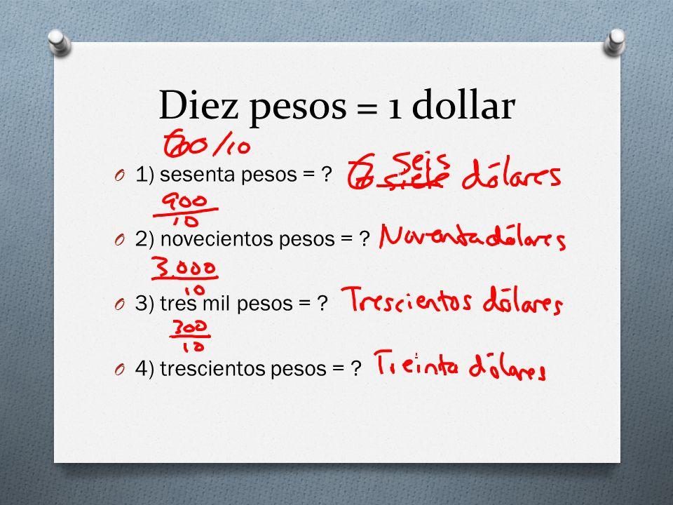 Diez pesos = 1 dollar O 1) sesenta pesos = ? O 2) novecientos pesos = ? O 3) tres mil pesos = ? O 4) trescientos pesos = ?
