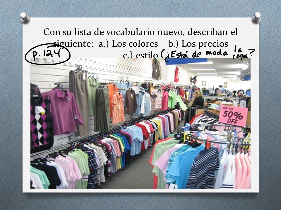 Con su lista de vocabulario nuevo, describan el siguiente: a.) Los colores b.) Los precios c.) estilo