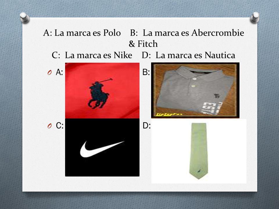 A: La marca es Polo B: La marca es Abercrombie & Fitch C: La marca es Nike D: La marca es Nautica O A: B: O C: D: