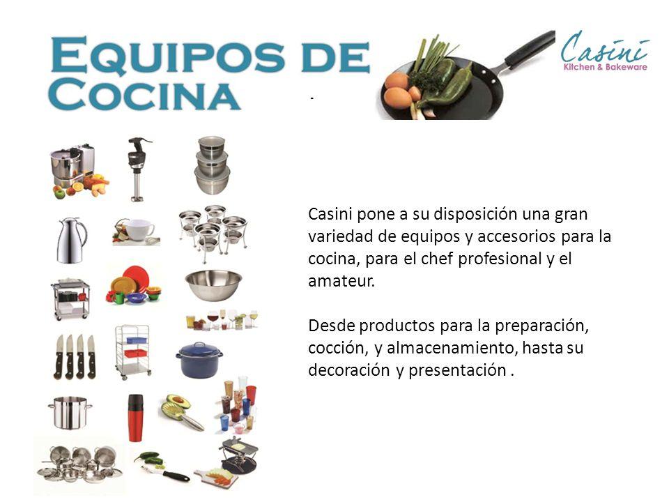 Casini pone a su disposición una gran variedad de equipos y accesorios para la cocina, para el chef profesional y el amateur. Desde productos para la