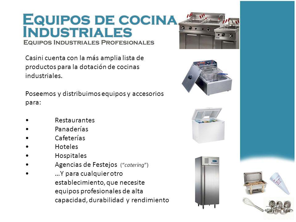 Casini cuenta con la más amplia lista de productos para la dotación de cocinas industriales. Poseemos y distribuimos equipos y accesorios para: Restau