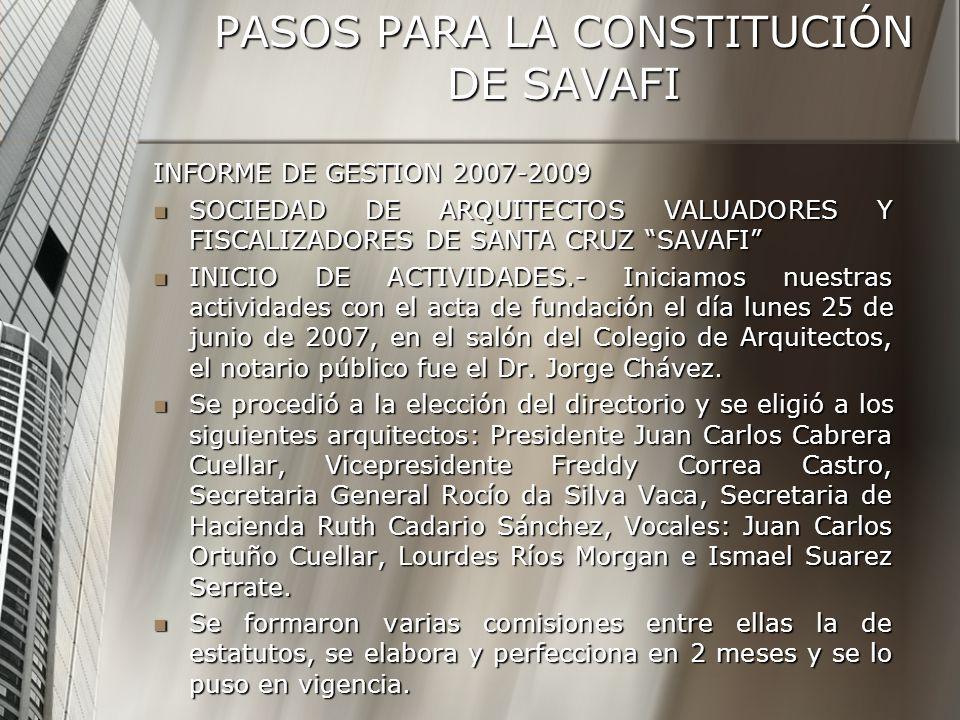 PASOS PARA LA CONSTITUCIÓN DE SAVAFI INFORME DE GESTION 2007-2009 SOCIEDAD DE ARQUITECTOS VALUADORES Y FISCALIZADORES DE SANTA CRUZ SAVAFI SOCIEDAD DE
