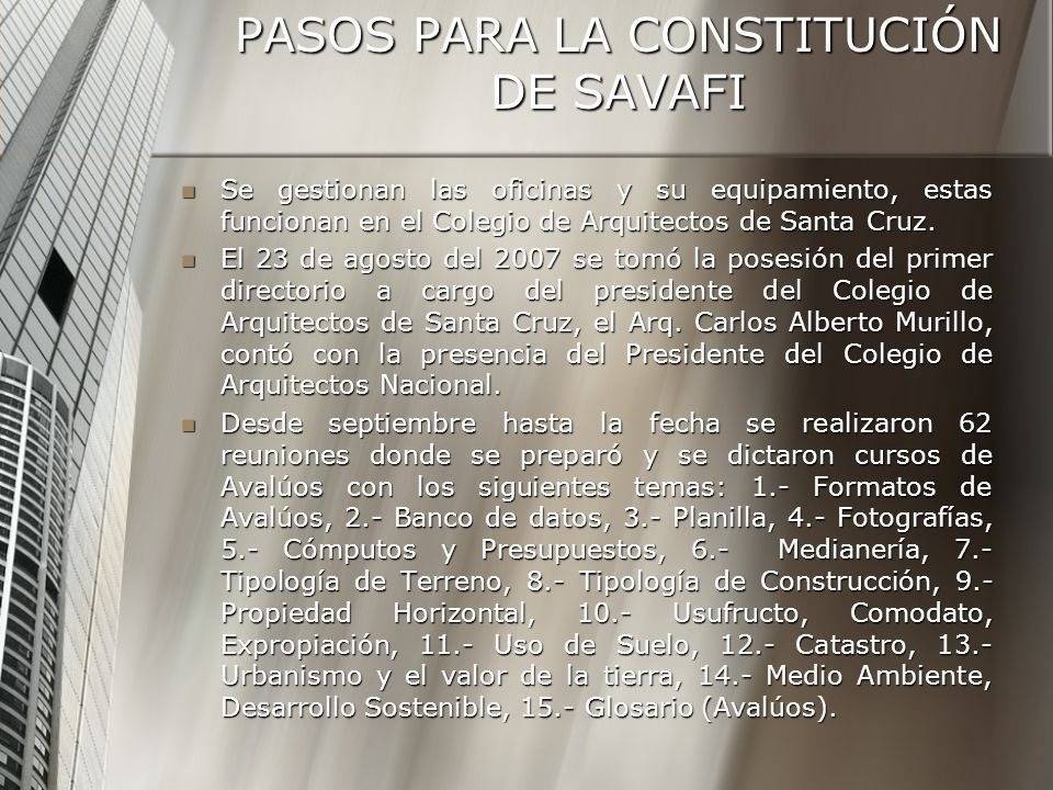 PASOS PARA LA CONSTITUCIÓN DE SAVAFI Se gestionan las oficinas y su equipamiento, estas funcionan en el Colegio de Arquitectos de Santa Cruz. Se gesti