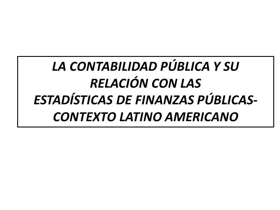 LA CONTABILIDAD PÚBLICA Y SU RELACIÓN CON LAS ESTADÍSTICAS DE FINANZAS PÚBLICAS- CONTEXTO LATINO AMERICANO