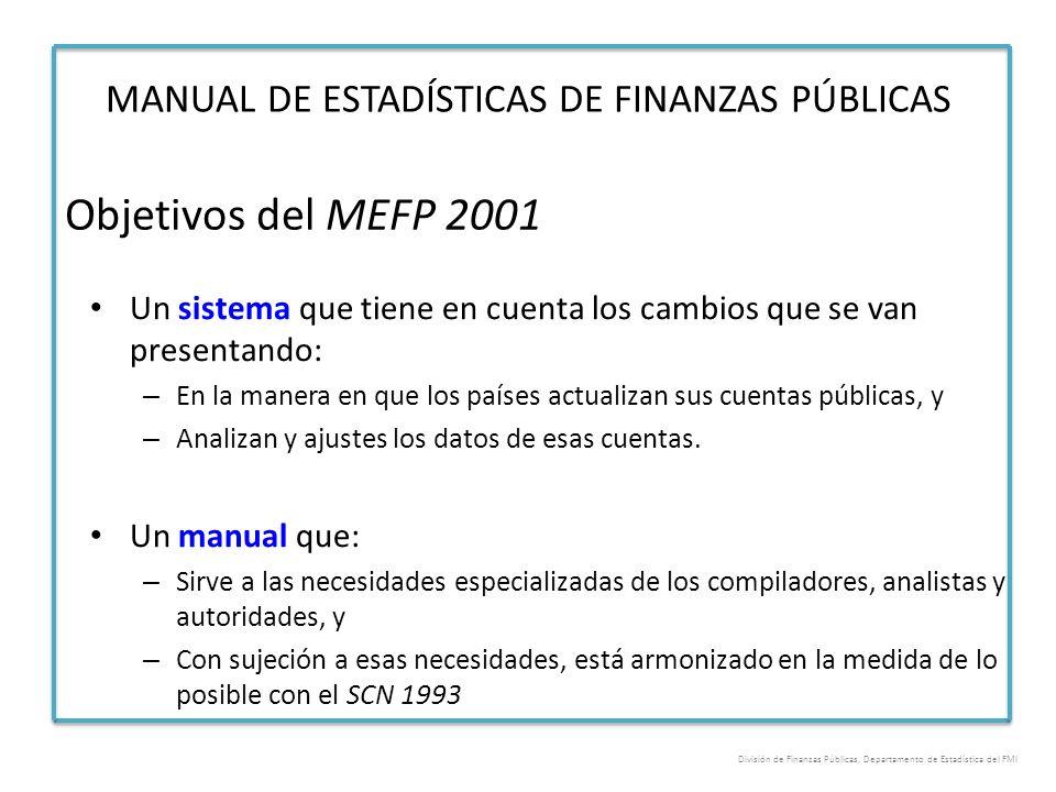 Objetivos del MEFP 2001 Un sistema que tiene en cuenta los cambios que se van presentando: – En la manera en que los países actualizan sus cuentas púb
