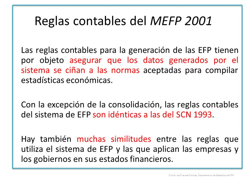 Reglas contables del MEFP 2001 Las reglas contables para la generación de las EFP tienen por objeto asegurar que los datos generados por el sistema se