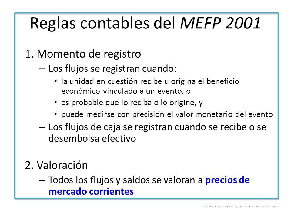 Reglas contables del MEFP 2001 1. Momento de registro – Los flujos se registran cuando: la unidad en cuestión recibe u origina el beneficio económico