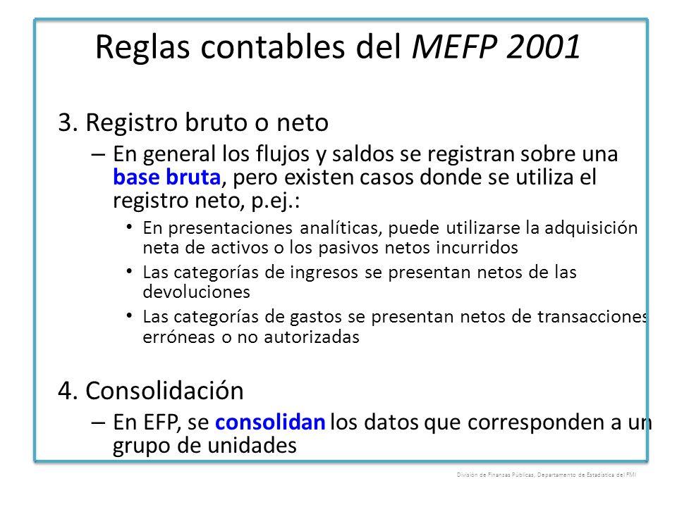 Reglas contables del MEFP 2001 3. Registro bruto o neto – En general los flujos y saldos se registran sobre una base bruta, pero existen casos donde s