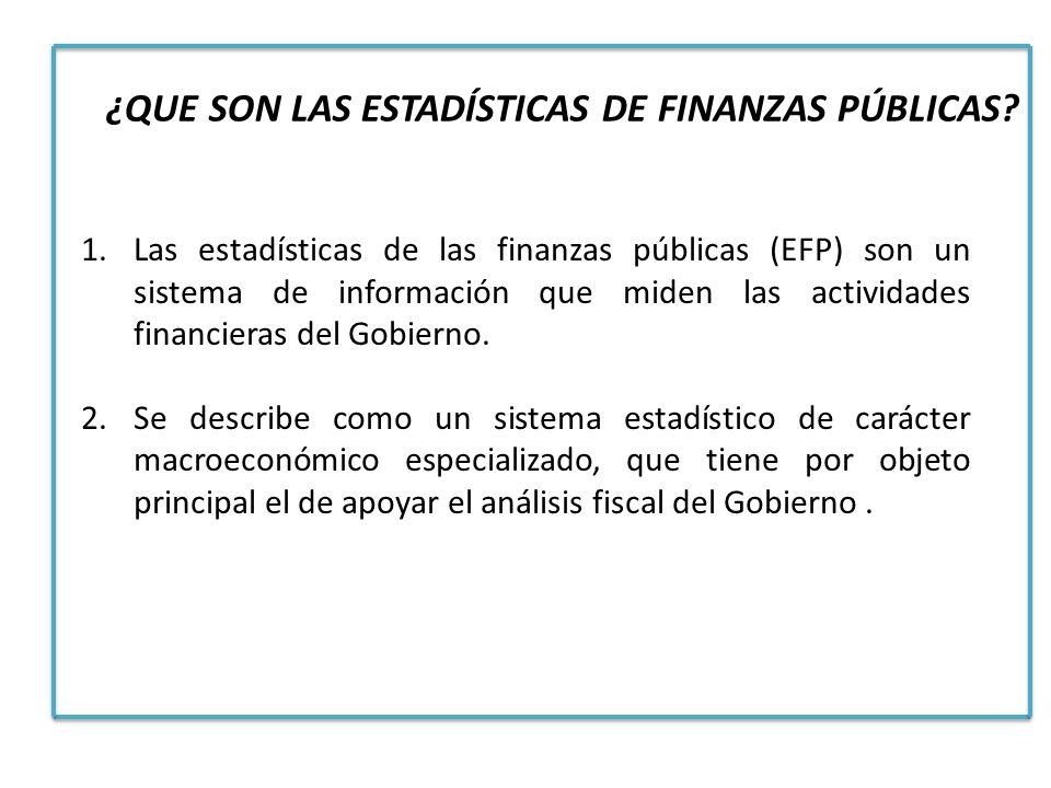 1.Las estadísticas de las finanzas públicas (EFP) son un sistema de información que miden las actividades financieras del Gobierno. 2.Se describe como