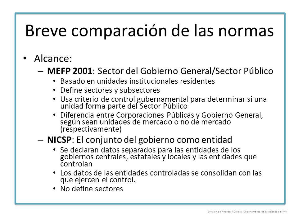 Breve comparación de las normas Alcance: – MEFP 2001: Sector del Gobierno General/Sector Público Basado en unidades institucionales residentes Define