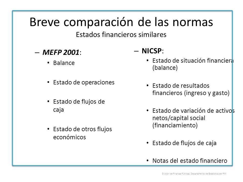 Breve comparación de las normas Estados financieros similares – MEFP 2001: Balance Estado de operaciones Estado de flujos de caja Estado de otros fluj