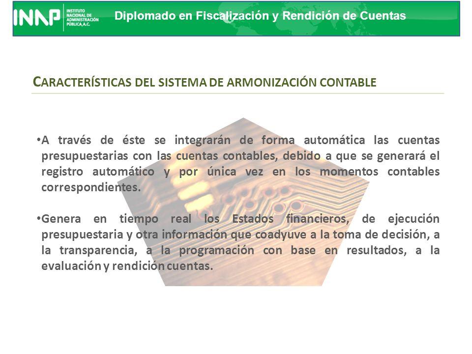 Diplomado en Fiscalización y Rendición de Cuentas C ARACTERÍSTICAS DEL SISTEMA DE ARMONIZACIÓN CONTABLE El Sistema Gubernamental Armonizado de Informa