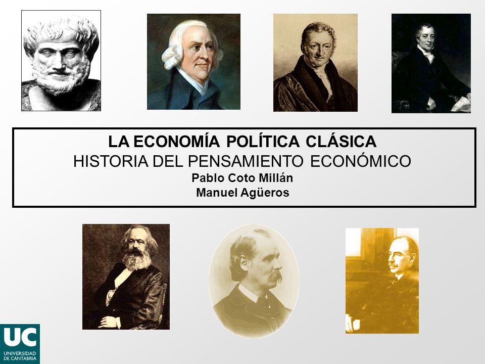 LA ECONOMÍA POLÍTICA CLÁSICA HISTORIA DEL PENSAMIENTO ECONÓMICO Pablo Coto Millán Manuel Agüeros