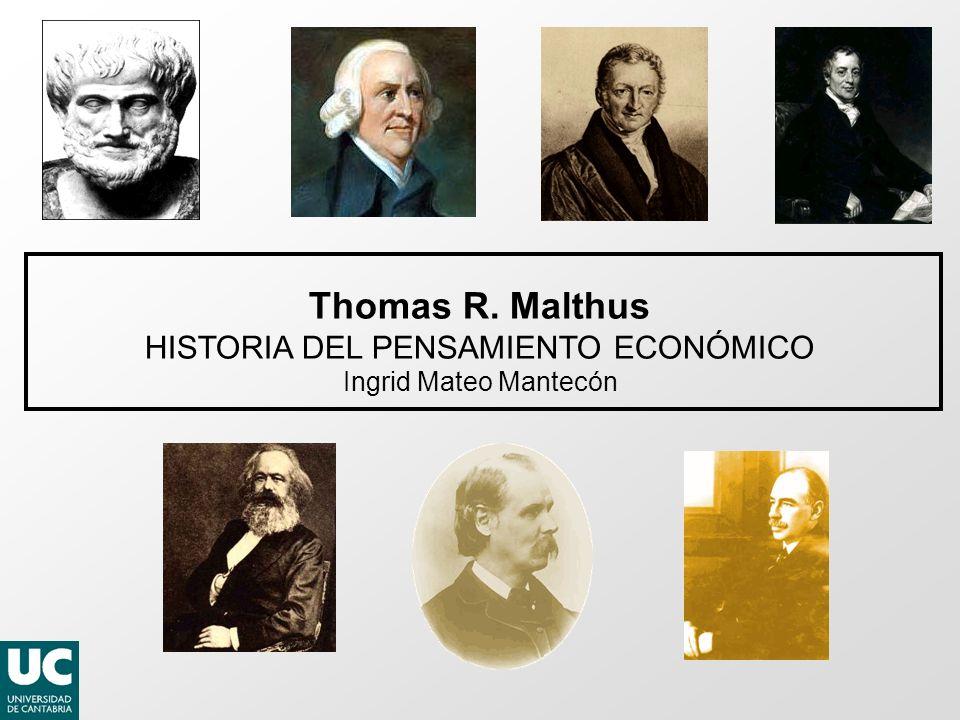 Thomas R. Malthus HISTORIA DEL PENSAMIENTO ECONÓMICO Ingrid Mateo Mantecón