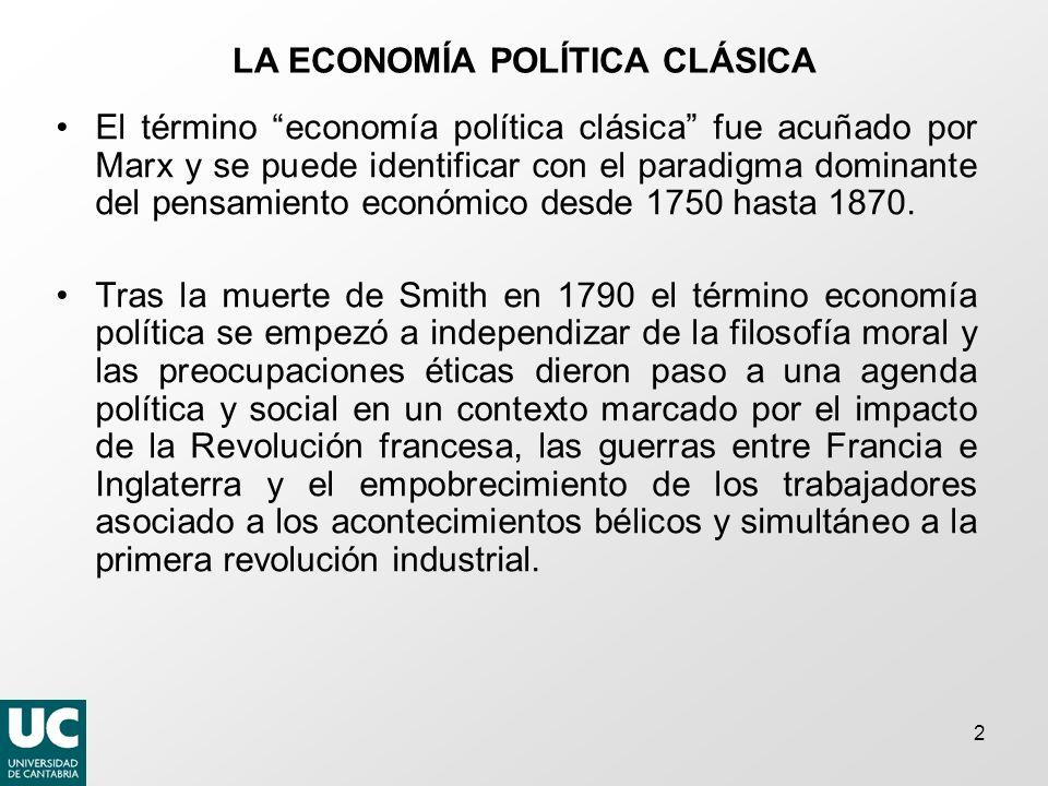 2 LA ECONOMÍA POLÍTICA CLÁSICA El término economía política clásica fue acuñado por Marx y se puede identificar con el paradigma dominante del pensamiento económico desde 1750 hasta 1870.