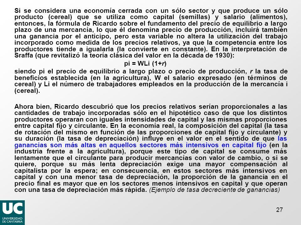 27 Si se considera una economía cerrada con un sólo sector y que produce un sólo producto (cereal) que se utiliza como capital (semillas) y salario (a