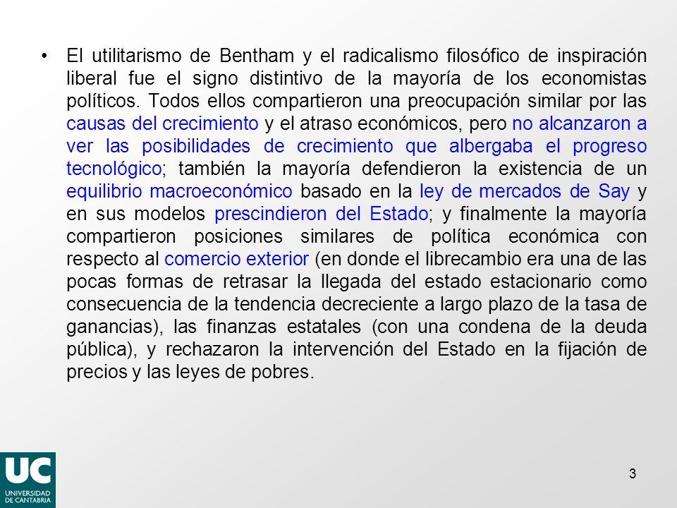 El utilitarismo de Bentham y el radicalismo filosófico de inspiración liberal fue el signo distintivo de la mayoría de los economistas políticos.