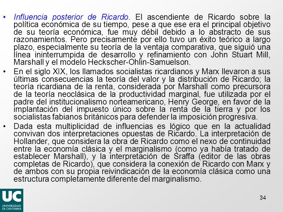 34 Influencia posterior de Ricardo. El ascendiente de Ricardo sobre la política económica de su tiempo, pese a que ese era el principal objetivo de su