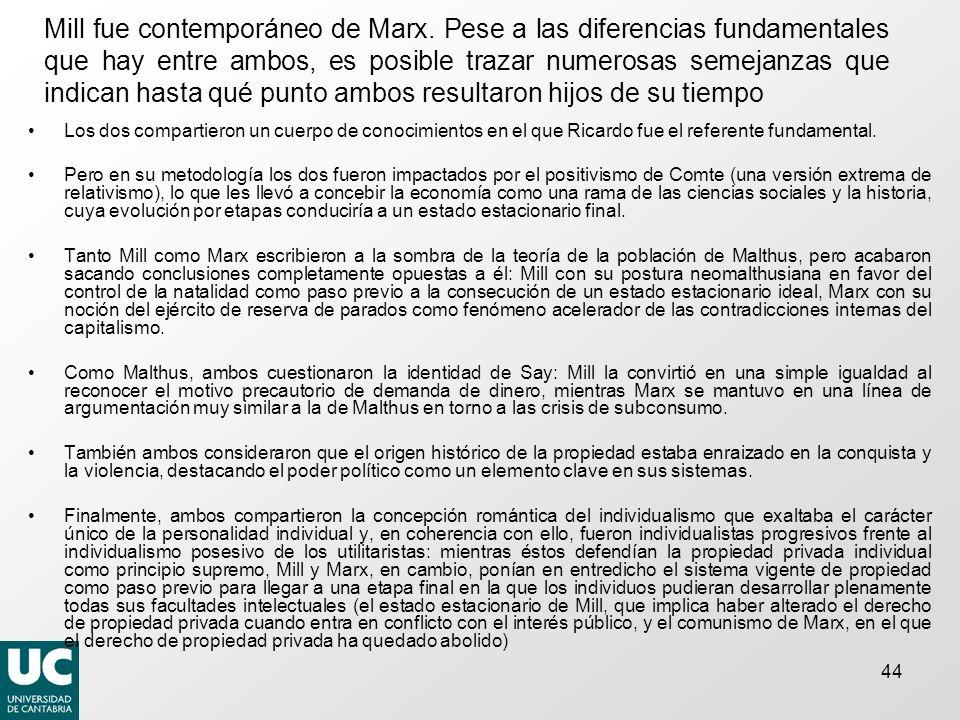 44 Mill fue contemporáneo de Marx. Pese a las diferencias fundamentales que hay entre ambos, es posible trazar numerosas semejanzas que indican hasta