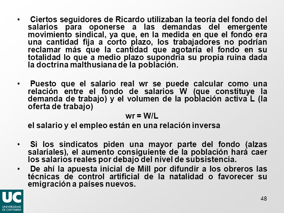 48 Ciertos seguidores de Ricardo utilizaban la teoría del fondo del salarios para oponerse a las demandas del emergente movimiento sindical, ya que, e