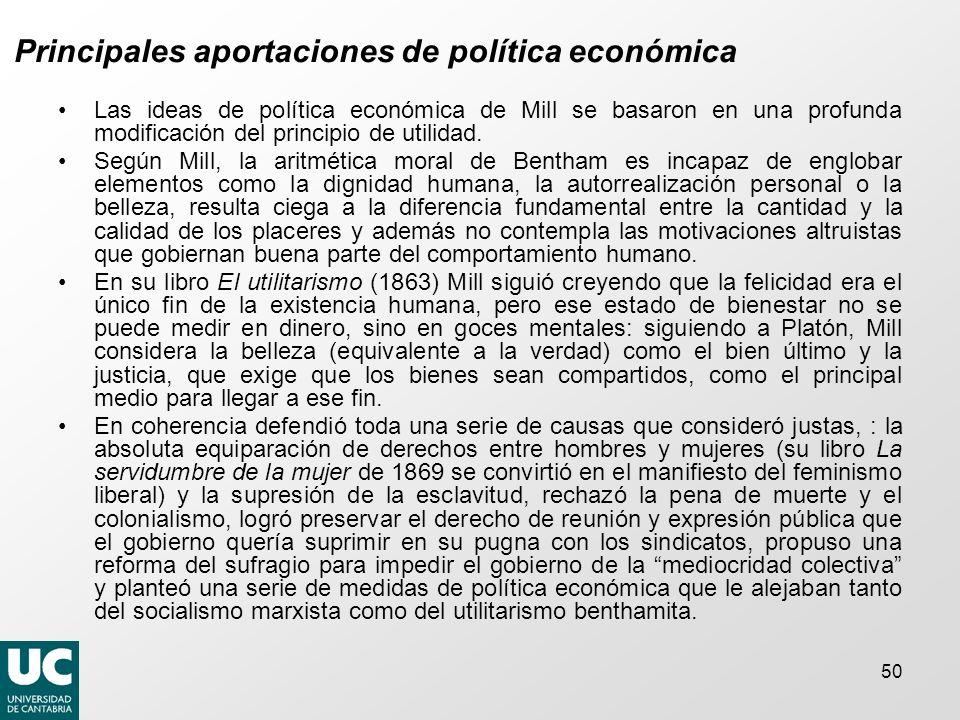 50 Principales aportaciones de política económica Las ideas de política económica de Mill se basaron en una profunda modificación del principio de utilidad.