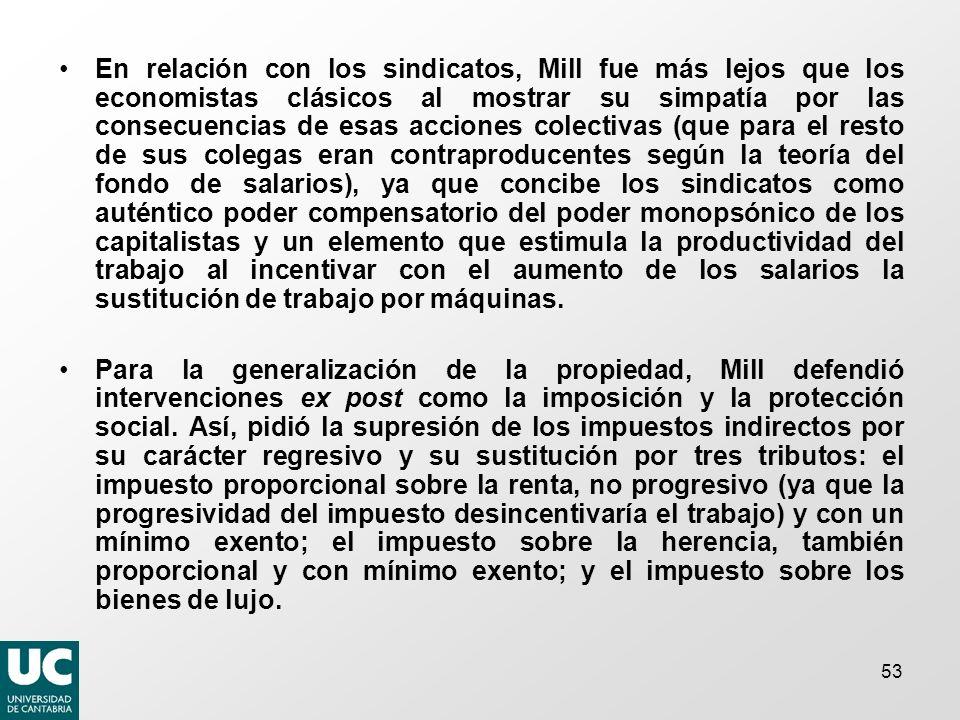 En relación con los sindicatos, Mill fue más lejos que los economistas clásicos al mostrar su simpatía por las consecuencias de esas acciones colectiv