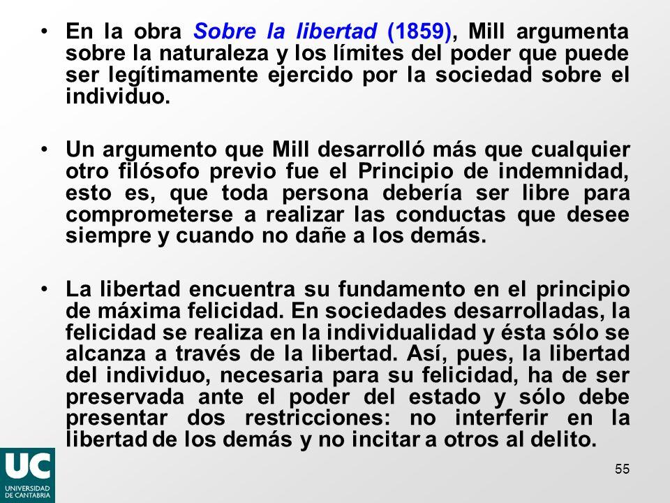 55 En la obra Sobre la libertad (1859), Mill argumenta sobre la naturaleza y los límites del poder que puede ser legítimamente ejercido por la sociedad sobre el individuo.