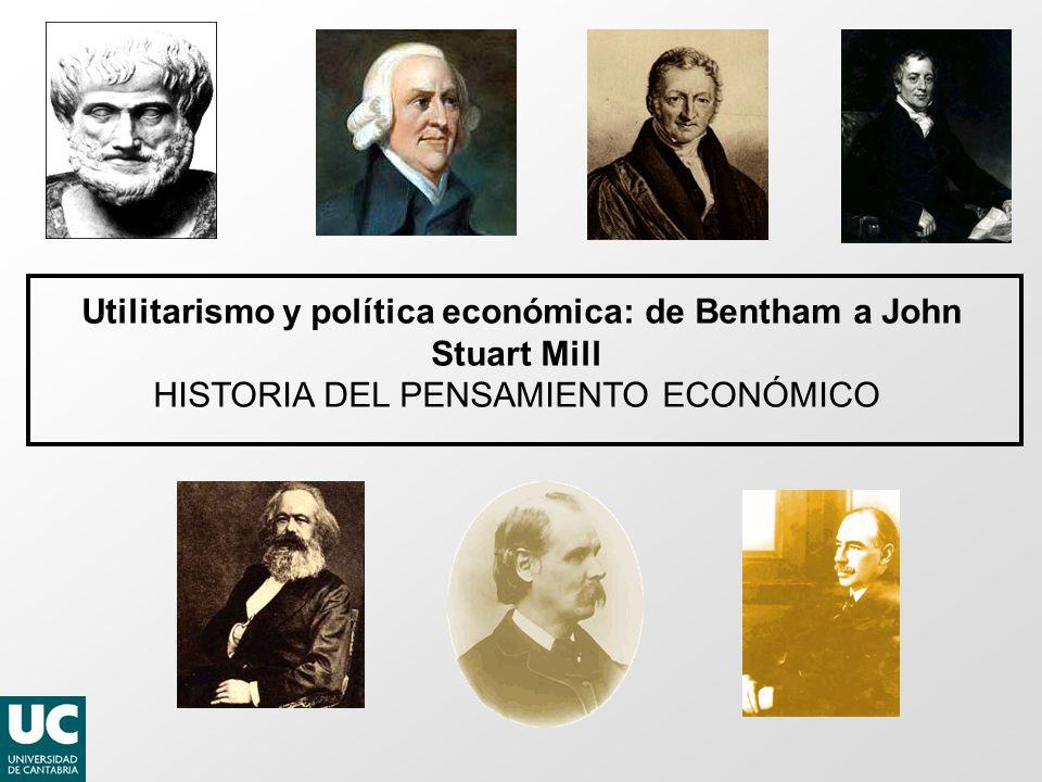 Utilitarismo y política económica: de Bentham a John Stuart Mill HISTORIA DEL PENSAMIENTO ECONÓMICO
