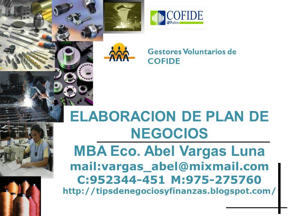 ELABORACION DE PLAN DE NEGOCIOS MBA Eco. Abel Vargas Luna mail:vargas_abel@mixmail.com C:952344-451 M:975-275760 http://tipsdenegociosyfinanzas.blogsp