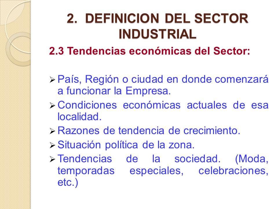 2. DEFINICION DEL SECTOR INDUSTRIAL 2.3 Tendencias económicas del Sector: País, Región o ciudad en donde comenzará a funcionar la Empresa. Condiciones