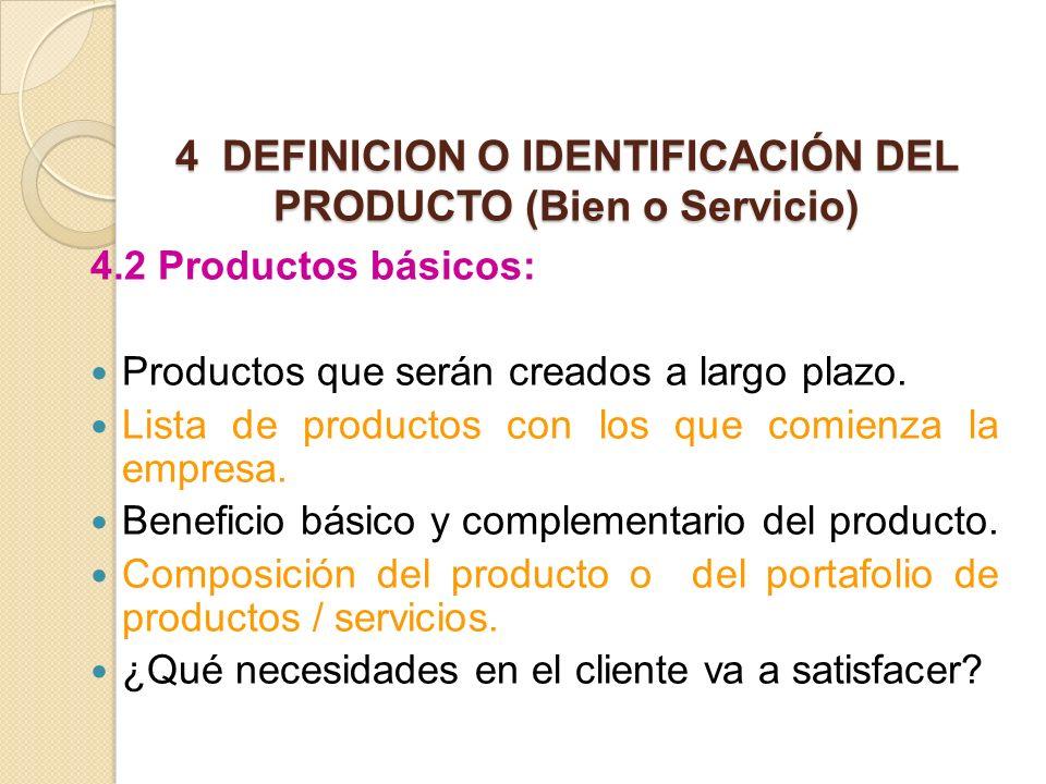 4 DEFINICION O IDENTIFICACIÓN DEL PRODUCTO (Bien o Servicio) 4.2 Productos básicos: Productos que serán creados a largo plazo. Lista de productos con