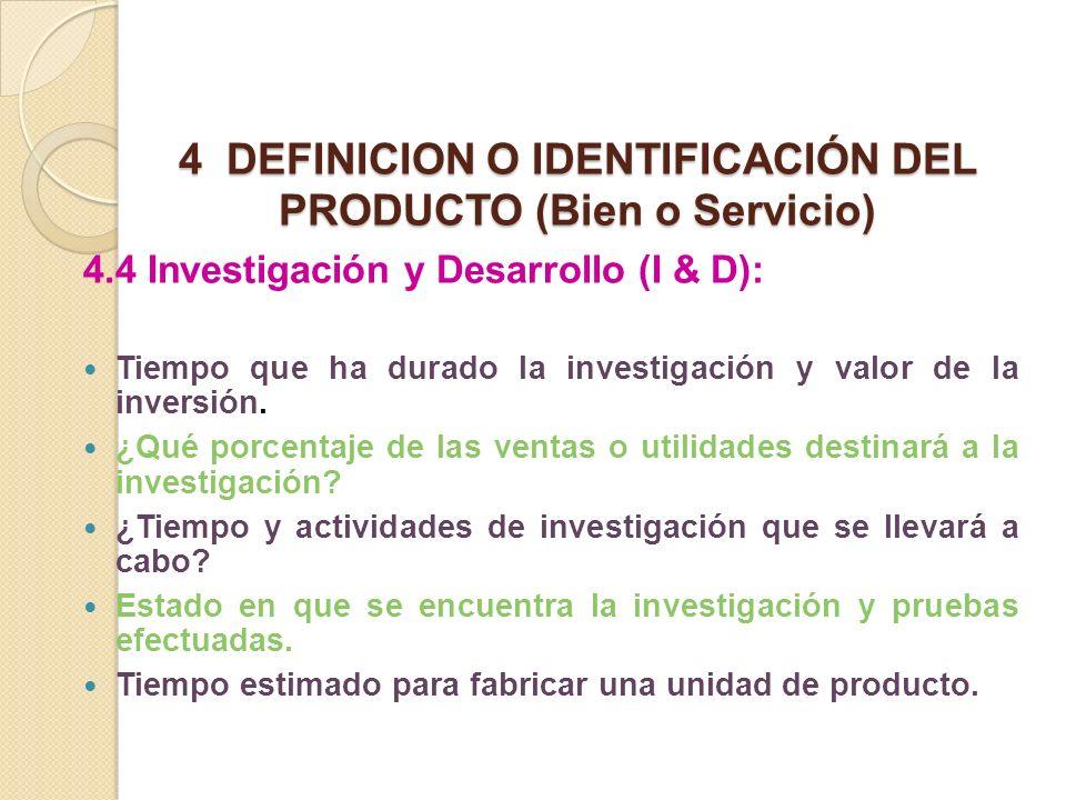 4 DEFINICION O IDENTIFICACIÓN DEL PRODUCTO (Bien o Servicio) 4.4 Investigación y Desarrollo (I & D): Tiempo que ha durado la investigación y valor de
