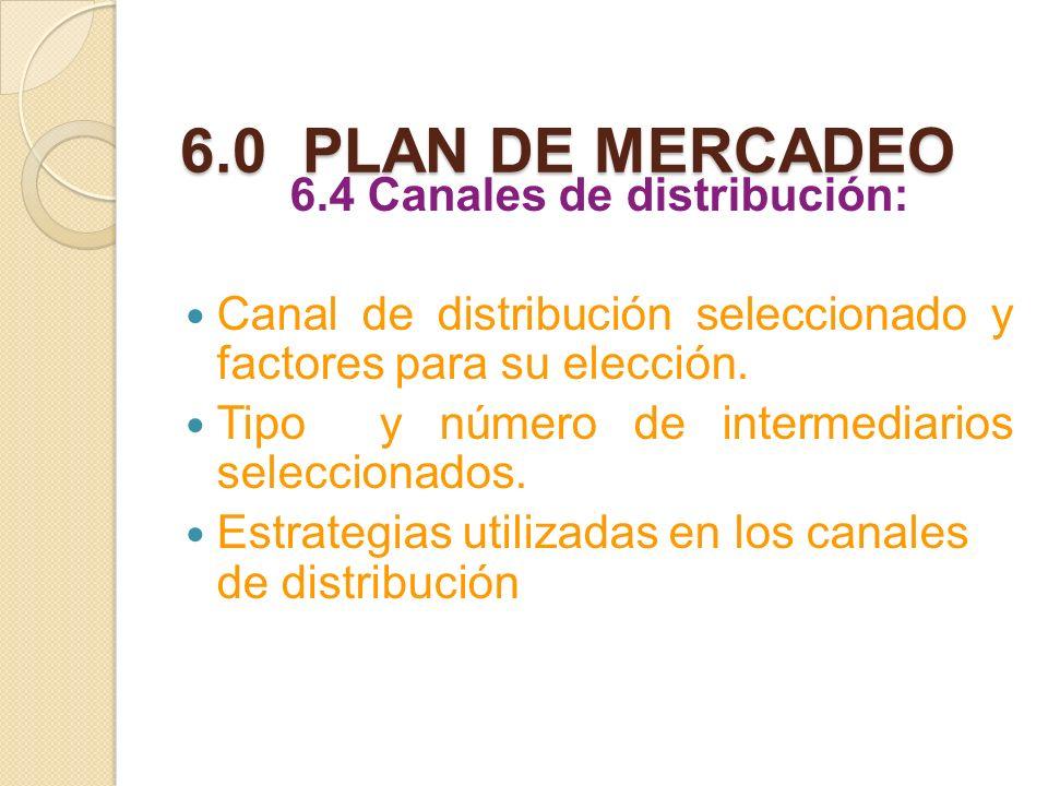 6.0 PLAN DE MERCADEO 6.4 Canales de distribución: Canal de distribución seleccionado y factores para su elección. Tipo y número de intermediarios sele