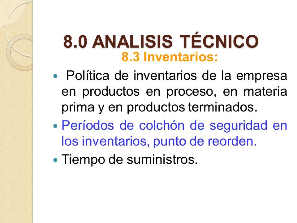 8.0 ANALISIS TÉCNICO 8.3 Inventarios: Política de inventarios de la empresa en productos en proceso, en materia prima y en productos terminados. Perío