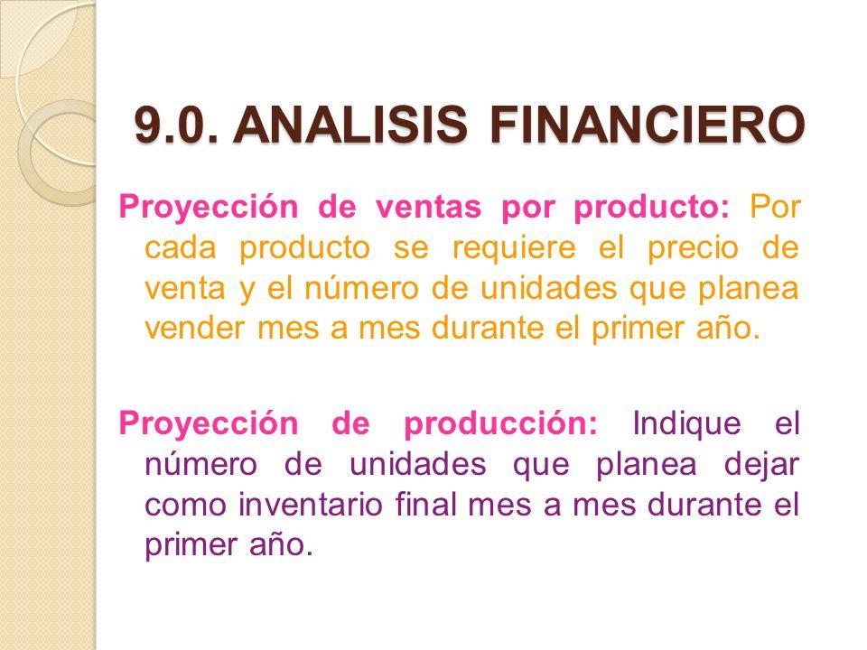 9.0. ANALISIS FINANCIERO Proyección de ventas por producto: Por cada producto se requiere el precio de venta y el número de unidades que planea vender