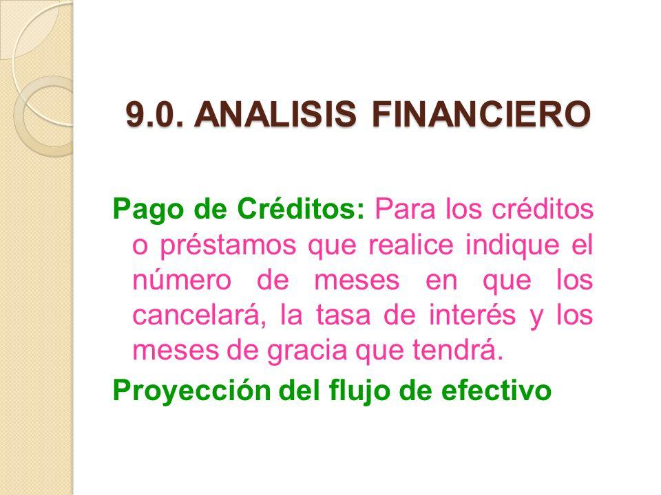 9.0. ANALISIS FINANCIERO Pago de Créditos: Para los créditos o préstamos que realice indique el número de meses en que los cancelará, la tasa de inter